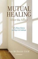 Mutual Healing : After the Affair - Rod McBride