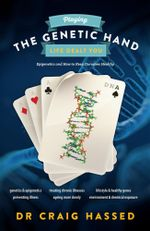Playing the Genetic Hand Life Gave You : Epigenetics and How to Keep Ourselves Healthy - Dr. Craig Hassed