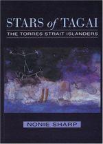 Stars of Tagai : The Torres Strait Islanders - Nonie Sharp