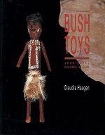 Bush Toys : Aboriginal Children at Play - Claudia Haagen