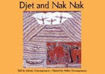 Djet and Nak Nak : A Story from the Saltwater Country - Johnny Wunungmurra
