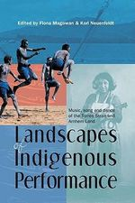 Landscapes of Indigenous Performance : Music, Song and Dance of the Torres Strait and Arnhem Land - Fiona Magowan