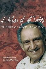 A Man of All Tribes : The Life of Alick Jackomos - Richard Broome