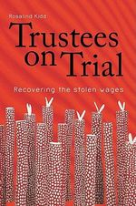 Trustees on Trial : Recovering the Stolen Wages - Rosalind Kidd