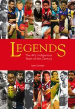 Legends : The AFL Indigenous Team of the Century 1905-2005 - Sean Gorman