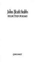 Selected Poems : Selected Poems - John Heath-Stubbs
