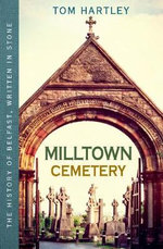 Milltown Cemetery : The History of Belfast, Written in Stone - Tom Hartley