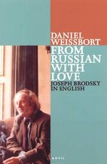 From Russian with Love : Joseph Brodsky in English: Pages from a Journal 1996-97 - Daniel Weissbort