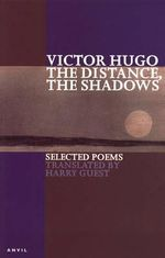 The Distance, the Shadows : Selected Poems - Victor Hugo