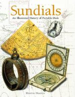 Sundials : An Illustrated History of Portable Dials - Hester Higton