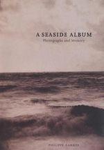A Seaside Album : Photographs and Memory - Philippe Garner