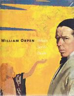 William Orpen : Politics, Sex and Death - Robert Upstone