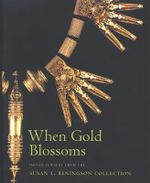 When Gold Blossoms, Jewellery for Gods and Goddesses : The Susan Beningson Collection - Molly Emma Aikens