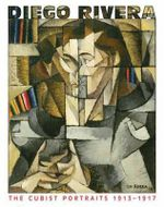 Diego Rivera: The Cubist Portraits, 1913-1917 :  The Cubist Portraits, 1913-1917 - Sylvia Navarrete