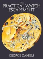 The Practical Watch Escapement : Pwp - George Daniels