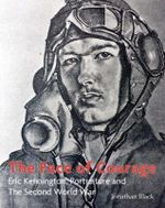 The Face of Courage : Eric Kennington, Portraiture and the Second World War - Jonathan Black