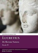 De Rerum Natura : Bk. 4 - Titus Lucretius Carus