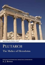 Malice of Herodotus : Classical Texts - Plutarch