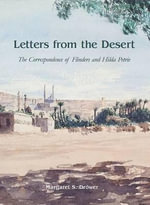 Letters from the Desert : The Correspondence of Flinders and Hilda Petrie - Sir William Matthew Flinders Petrie