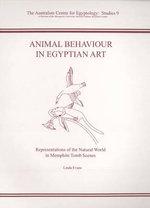 Animal Behaviour in Egyptian Art : Representations of the Natural World in Memphite Tomb Scenes - Linda Evans