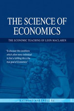 The Science of Economics : The Economic Teaching of Leon MacLaren