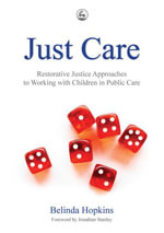 Just Care : Restorative Justice Approaches to Working with Children in Public Care - Belinda Hopkins
