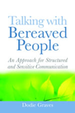 Talking with Bereaved People : An Approach for Structured and Sensitive Communication - Dodie Graves