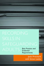 Recording Skills in Safeguarding Adults : Best Practice and Evidential Requirements - Jacki Pritchard