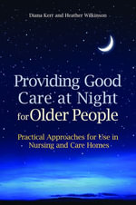 Providing Good Care at Night for Older People : Practical Approaches for Use in Nursing and Care Homes - Diana Kerr