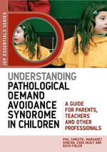 Understanding Pathological Demand Avoidance Syndrome in Children : A Guide for Parents, Teachers and Other Professionals - Phil Christie
