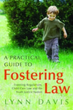 A Practical Guide to Fostering Law : Fostering Regulations, Child Care Law and the Youth Justice System - Lynn Davis