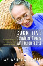 Cognitive Behavioural Therapy with Older People : Interventions for Those With and Without Dementia - Ian Andrew James