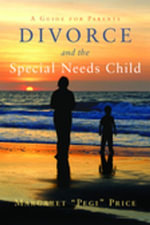 Divorce and the Special Needs Child : A Guide for Parents - Margaret Pegi Price
