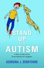 Stand Up for Autism : A Boy, a Dog, and a Prescription for Laughter - Georgina Derbyshire