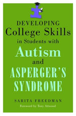Developing College Skills in Students with Autism and Asperger's Syndrome - Sarita Freedman