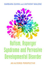 Autism, Asperger Syndrome and Pervasive Developmental Disorder : An Altered Perspective - Anthony Malone