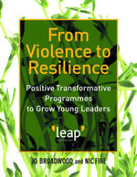 From Violence to Resilience : Positive Transformative Programmes to Grow Young Leaders - Jo Broadwood