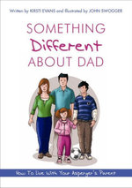 Something Different about Dad : How to Live with Your Asperger's Parent - John Swogger