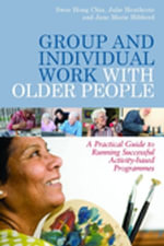 Group and Individual Work with Older People : A Practical Guide to Running Successful Activity-based Programmes - Julie Heathcote