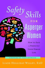 Safety Skills for Asperger Women : How to Save a Perfectly Good Female Life - Liane Holliday Willey