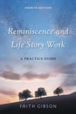 Reminiscence and Life Story Work : A Practice Guide - Faith Gibson