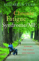 Chronic Fatigue Syndrome/Me : Support for Family and Friends - Elizabeth Turp