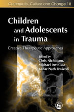 Children and Adolescents in Trauma : Creative Therapeutic Approaches - Kedar Nath Dwivedi