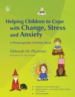 Helping Children to Cope with Change, Stress and Anxiety : A Photocopiable Activities Book - Deborah Plummer