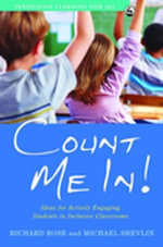 Count Me In! : Ideas for Actively Engaging Students in Inclusive Classrooms - Richard Rose