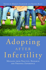 Adopting after Infertility : Messages from Practice, Research and Personal Experience