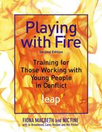 Playing with Fire : Training for Those Working with Young People in Conflict - Jo Broadwood
