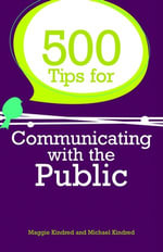 500 Tips for Communicating with the Public - Maggie Kindred