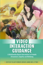 Video Interaction Guidance : A Relationship-Based Intervention to Promote Attunement, Empathy and Wellbeing