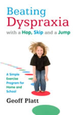 Beating Dyspraxia with a Hop, Skip and a Jump : A Simple Exercise Program for Home and School - Geoffrey Platt